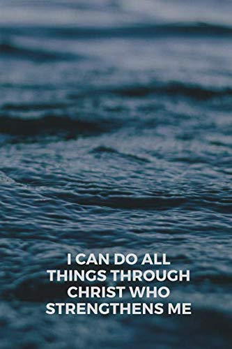 I Can Do All Things Through Christ Who Strengthens Me: Motivational Notebook, Journal, Diary (110 Pages, Lines, 6 x 9)
