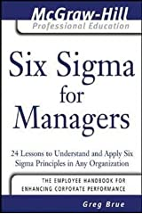 [(Six Sigma for Managers: 24 Lessons to Understand and Apply Six Sigma Principles in Any Organization )] [Author: Greg Brue] [Jul-2005] Paperback