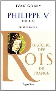 Philippe V : Frère de Louis X, 1316-1322 par Ivan Gobry
