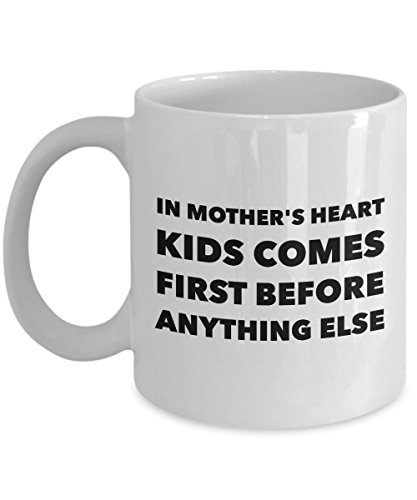Funny Mother 11Oz Coffee Mug, In Mother'S Heart Kids Comes First Before Anything Else for Dad, Grandpa, Husband From Son, Daughter, Wife for Coffee &