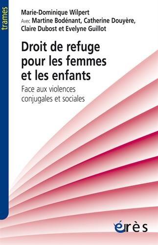 Droit de refuge pour les femmes et les enfants : Face aux violences conjugales et sociales par Marie-Dominique Wilpert