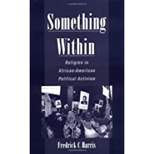 Something Within: Religion in African-American Political Activism by Fredrick C. Harris (2001-05-03)