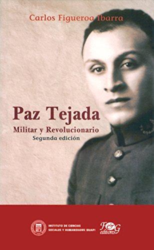 Paz Tejada: Militar y Revolucionario