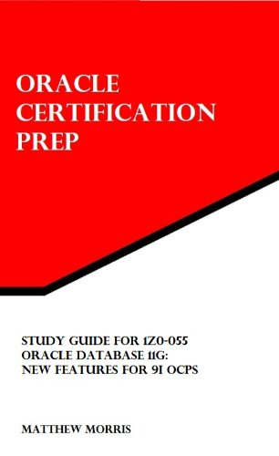 Study Guide for 1Z0-055: Oracle Database 11g: New Features for 9i OCPs (Oracle Certification Prep) Pdf