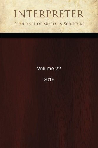 Interpreter: A Journal of Mormon Scripture, Volume 22 (2016)