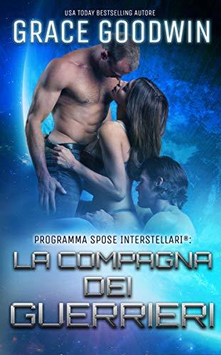 La compagna dei guerrieri (Programma Spose Interstellari®  Vol. 3) (Italian Edition)