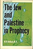 The Jew and Palestine in Prophecy, M. R. DeHaan, 031023381X