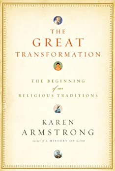 The Great Transformation: The Beginning of Our Religious Traditions by [Armstrong, Karen]