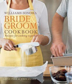 Williams - Sonoma Bride & Groom Cookbook Recipes for Cooking Together - 2006 publication