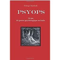 Psyops. 70 ans de guerre psychologique en Italie.: Comment ils nous ont manipulés, montés les uns contre les autres, envoyés au combat, terrorisés, pour mieux nous contrôler