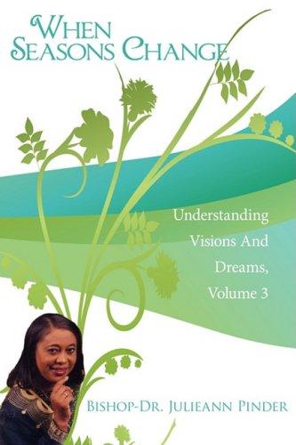 Read Online When Seasons Change: Understanding Visions And Dreams, Volume 3 ebook