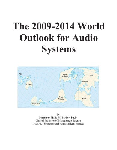 The 2009-2014 World Outlook for Audio Systems by ICON Group International, Inc.