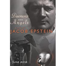Daemons and Angels: A Life of Jacob Epstein
