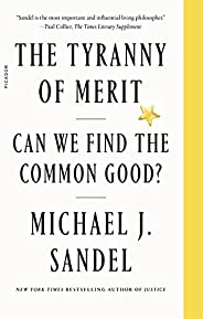 The Tyranny of Merit: What's Become of the Common Good? (English Edit