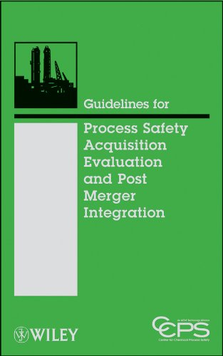 Guidelines for Process Safety Acquisition Evaluation and Post Merger Integration (Post Merger Integration Best Practices)