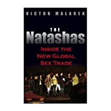 The Natashas: Inside the New Global Sex Trade by Victor Malarek (2005-09-12)