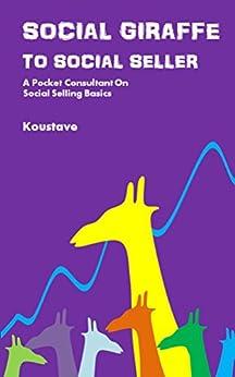 Social Giraffe To Social Seller: A Pocket Consultant On Social Selling Basics by [Koustave]