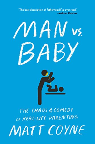 Man vs. Baby: The Chaos and Comedy of Real-Life Parenting -