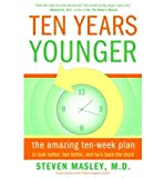 Ten Years Younger: The Amazing Ten-Week Plan to Look Better, Feel Better, and Turn Back the ClockTEN YEARS YOUNGER: THE AMAZING TEN-WEEK PLAN TO LOOK BETTER, FEEL BETTER, AND TURN BACK THE CLOCK by Masley, Steven (Author) on Jan-09-2007 Paperback