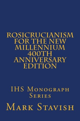 Rosicrucianism for the New Millennium - 400th Anniversary Edition: IHS Monograph Series (Volume 9)