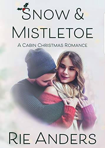 Snow & Mistletoe: A Cabin Christmas Romance by [Anders, Rie]