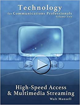 Technology for Communications Professionals, Volume II - High-Speed Access and Multimedia Streaming