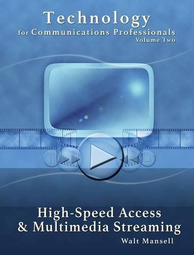 Technology for Communications Professionals, Volume II - High-Speed Access and Multimedia Streaming pdf epub