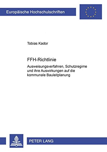 Download FFH-Richtlinie: Ausweisungsverfahren, Schutzregime und ihre Auswirkungen auf die kommunale Bauleitplanung (Europäische Hochschulschriften Recht) (German Edition) pdf epub