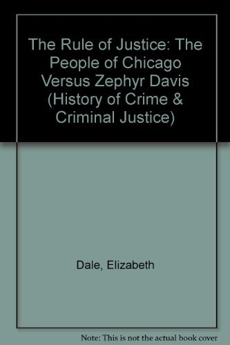 RULE OF JUSTICE: THE PEOPLE OF CHICAGO VERSUS ZEPHYR DAVI (HISTORY CRIME & CRIMINAL JUS) by ELIZABETH DALE (2008-12-22) ebook