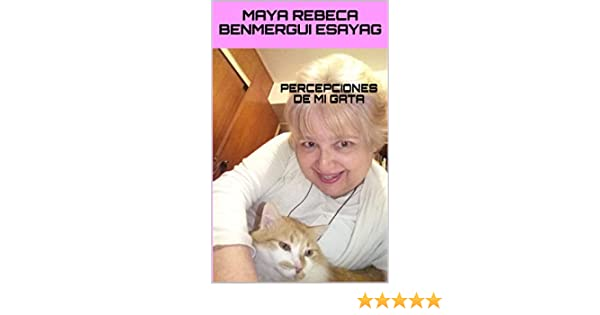 Amazon.com: Percepciones de mi gata (Spanish Edition) eBook: Maya Rebeca Benmergui Esayag: Kindle Store
