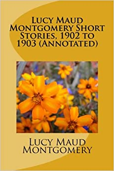 Book Lucy Maud Montgomery Short Stories, 1902 to 1903 (Annotated)