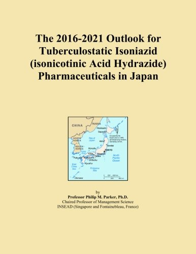 The 2016-2021 Outlook for Tuberculostatic Isoniazid (isonicotinic Acid Hydrazide) Pharmaceuticals in Japan