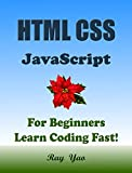 HTML CSS JavaScript: In 8 Hours, For Beginners, Learn Coding Fast! Html Programming Language Crash Course, QuickStart Tutorial Book with Hands-On Projects in Easy Steps! An Ultimate Beginner s Guide!