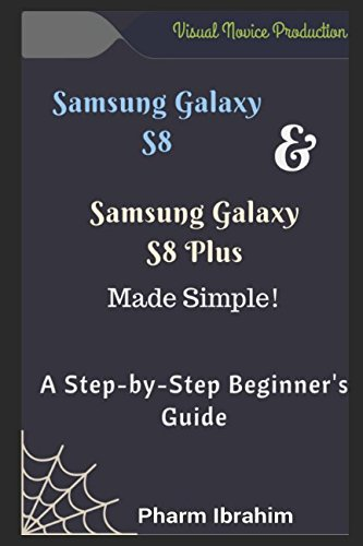 Samsung Galaxy S8 & Samsung Galaxy S8 Plus Made Simple! A Step-by-Step Beginner's Guide (Visual Novice Series)