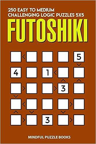 Buy Futoshiki: 250 Easy to Medium Challenging Logic Puzzles