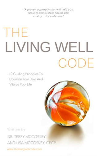 The Living Well Code: 10 Guiding Principles To Optimize Your Days & Vitalize Your Life by [McCoskey, Dr. Terry, Nardella McCoskey, Lisa]