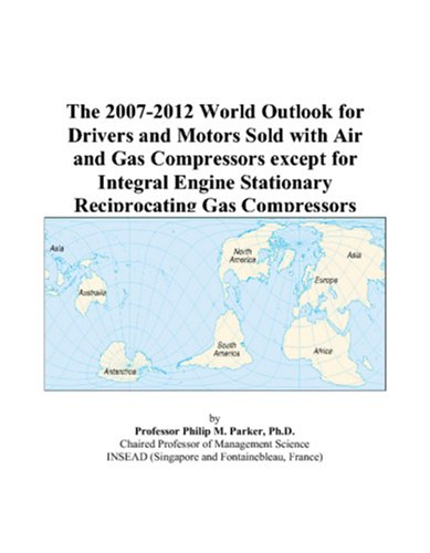 The 2007-2012 World Outlook for Drivers and Motors Sold with Air and Gas Compressors except for Integral Engine Stationary Reciprocating Gas Compressors ()