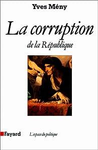 La corruption de la République par Yves Mény