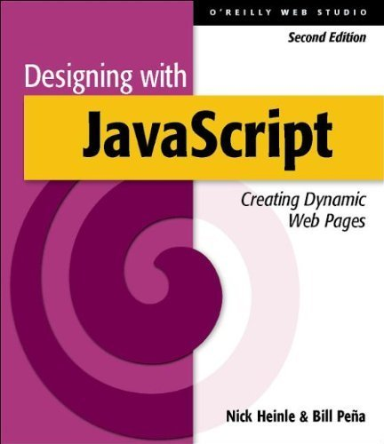 Designing with JavaScript: Creating Dynamic Web Pages (O'Reilly Web Studio) 2nd edition by Heinle, Nick, Pena, Bill (2002) Taschenbuch
