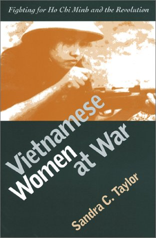Vietnamese Women at War: Fighting for Ho Chi Minh and the Revolution (Modern War Studies)