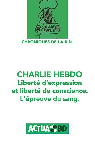 Charlie Hebdo : Liberté d'expression de liberté de conscience: L'épreuve du sang. (Chroniques de la BD) (Volume 3) (French Edition)