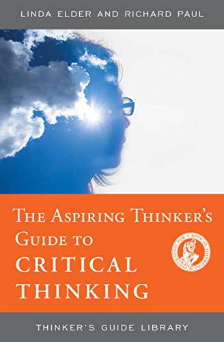 The Aspiring Thinker's Guide to Critical Thinking (Thinker's Guide Library) (Richard Paul And Linda Elder Critical Thinking)