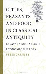 Cities, Peasants and Food in Classical Antiquity: Essays in Social and Economic History