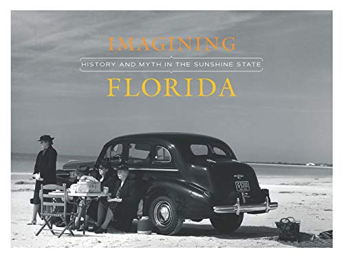 Imagining Florida: History and Myth in the Sunshine State (Boca Raton Stores)