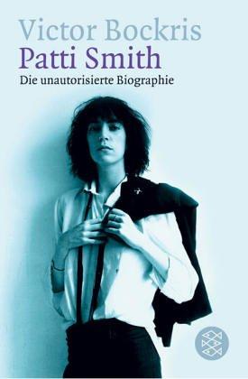 Patti Smith: Die unautorisierte Biographie