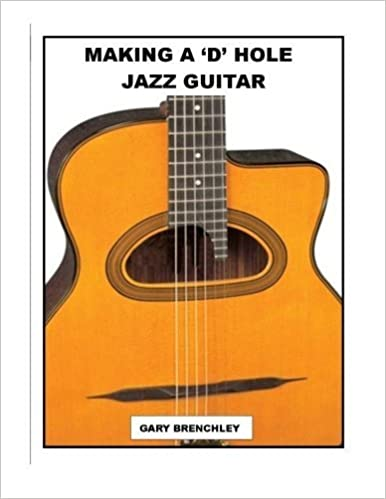 Making a 'D' Hole Jazz Guitar (Luthiers Books) (Volume 14) by Gary Brenchley (2014-07-04)