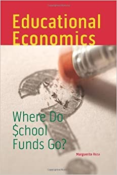 image for Educational Economics: Where Do School Funds Go? 1st edition by Roza, Marguerite (2010) Paperback
