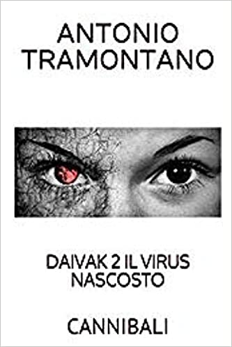 DAIVAK 2 IL VIRUS NASCOSTO: CANNIBALI: Amazon.es: Tramontano, Antonio: Libros en idiomas extranjeros