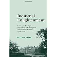Industrial Enlightenment: Science, technology and culture in Birmingham and the West Midlands 1760-1820