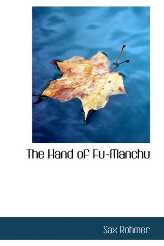 Read Online The Hand of Fu-Manchu: Being a New Phase in the Activities of Fu-Manchu pdf